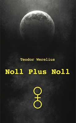 Noll Plus Noll av Teodor Werelius (omslag)