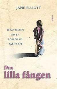 """""""Den lilla fången - berättelsen om en förlorad barndom"""" är en sann historia om en flicka som från fyra års ålder våldtogs och trakasserades av sin styvfar."""