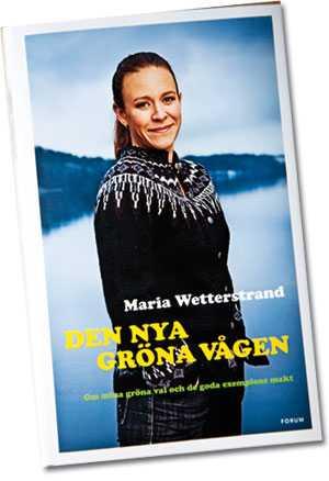 Släpper bok Maria Wetterstrand har skrivit en bok med positiva gröna exempel.