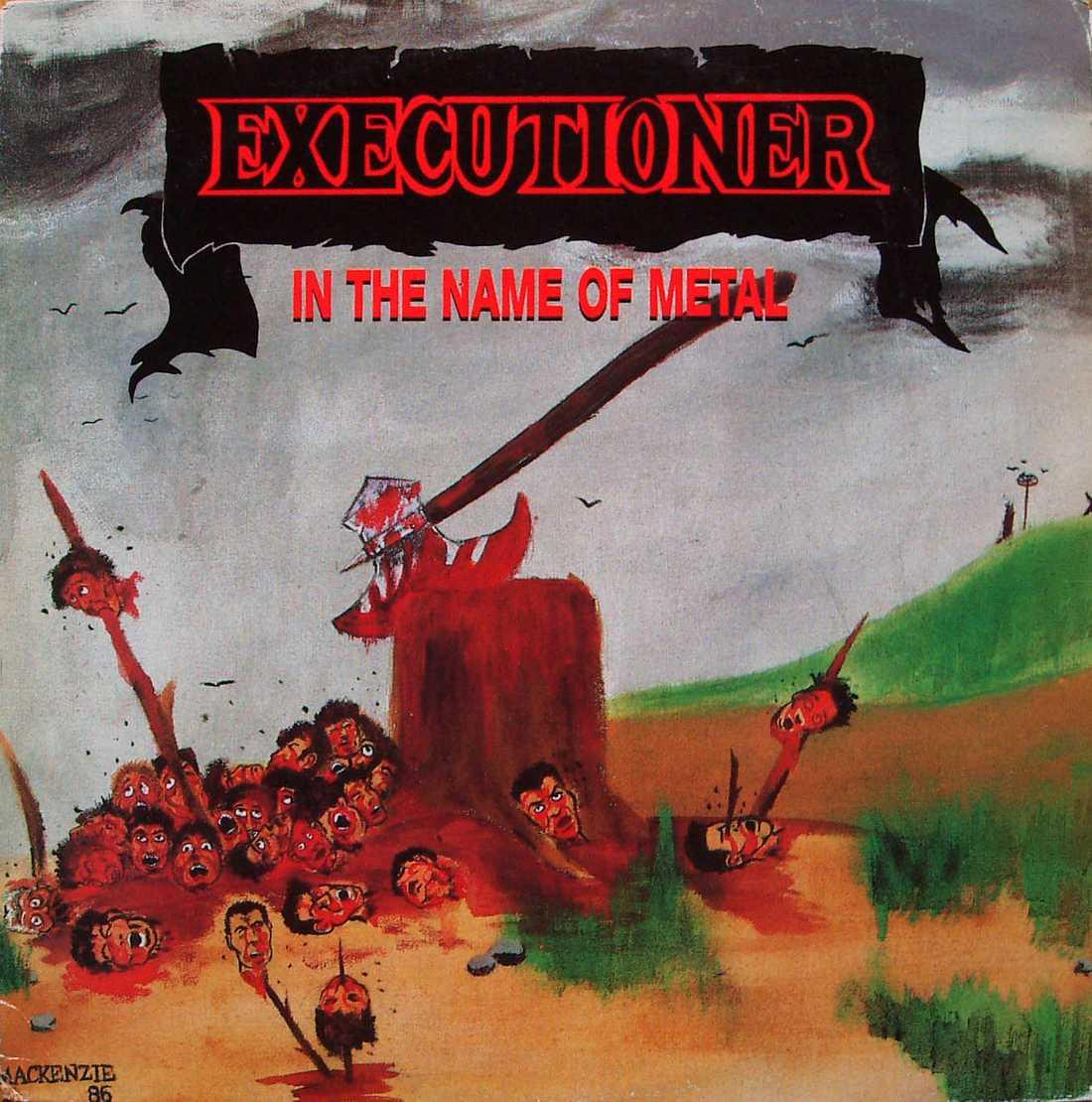Excutioner - In The Name Of Metal  I metallens namn huggs huvuden av som om de vore limpskivor.