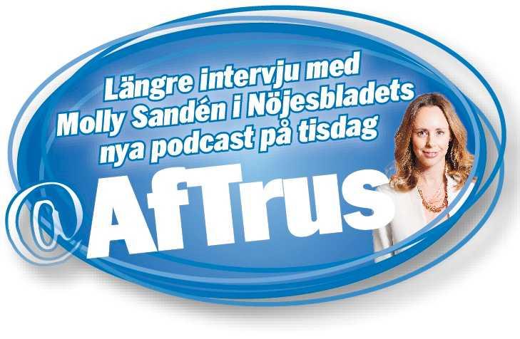 MISSA INTE En längre intervju med Molly Sandén kommer i Nöjesbladets podcast @Aftrus med Helena Trus. Fler avsnitt hittar du i länkarna under artikeln!