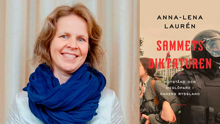 """Anna-Lena Laurén, Moskvakorrespondent för Dagens Nyheter och Hufvudstadsbladet utkommer nu med """"Sammetsdiktaturen""""."""