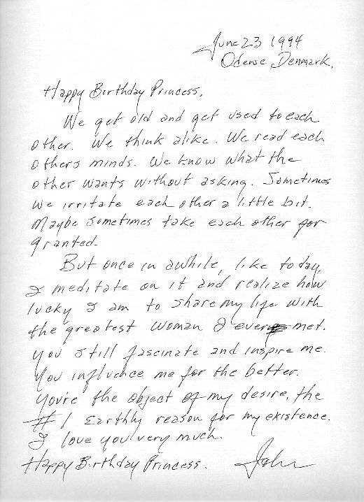"""1. Johnny Cashs kärleksbrev till sin fru June. Skrivet 1994, när hon fyllde 65 år """"Grattis på födelsedagen min prinsessa.Vi blir gamla och vänjer oss vid varandra. Vi tänker lika. Vi läser varandras tankar. Vi vet vad den andra vill utan att fråga. Ibland irriterar vi varandra lite. Ibland tar vi kanske varandra för givet. Men ibland, såsom i dag, inser jag hur lycklig jag är över att få dela mitt liv med den bästa kvinnan jag någonsin träffat. Du fascinerar och inspirerar mig fortfarande. Du påverkar mig till att bli en bättre människa. Du är föremålet för min åtrå och den främsta jordliga anledningen till min existens. Jag älskar dig väldigt mycket."""""""
