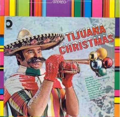 Tijuana Christmas Frågan alla julskivsälskare har ställt i åratal är att hur dessa mexikaner kan trumpeta med lovikavantar.