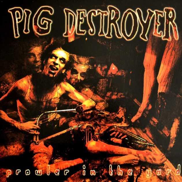Pig Destroyer - Prowler in the yard  Glad gamäng som sågar av sina kroppsdelar. Oerhört stört omslag.