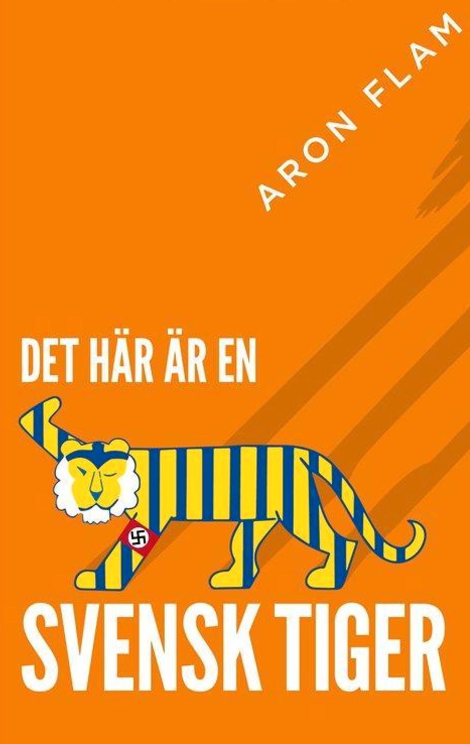 """Aron Flams bok """"Det här är en svensk tiger"""""""
