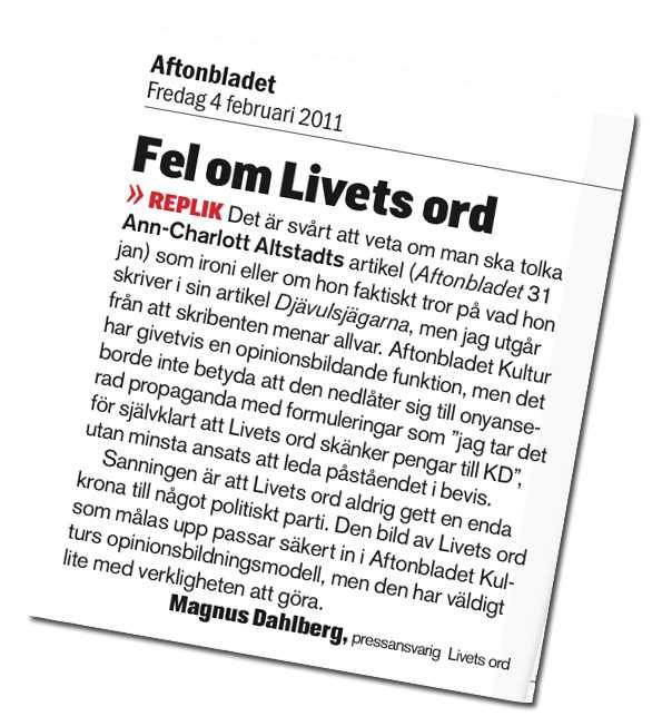 """Livets Ords pressressansvarige, Magnus Dahlberg, påstod i fredags att: """"Livets ord (har) aldrig gett en enda krona till något politiskt parti""""."""