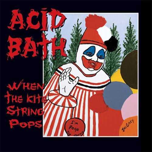 Acid Bath  Omslaget förställer seriemördaren John Wayne Gacys alter-ego clownen Pogo , målad av Gacy själv. Enda omslaget som är läskig på riktigt.